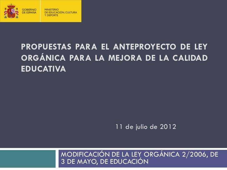 PROPUESTAS PARA EL ANTEPROYECTO DE LEYORGÁNICA PARA LA MEJORA DE LA CALIDADEDUCATIVA                      11 de julio de 2...