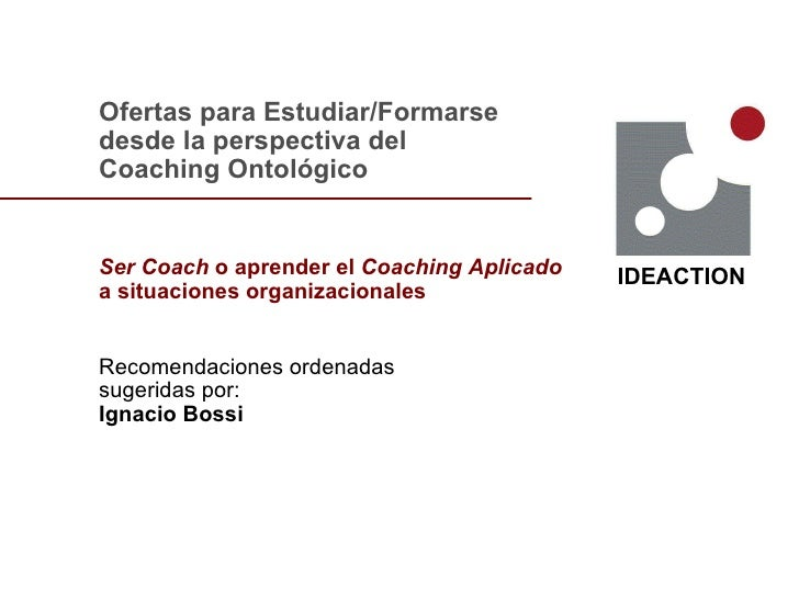 Ofertas para Estudiar/Formarse  desde la perspectiva del Coaching Ontológico Ser Coach  o aprender el  Coaching Aplicado  ...
