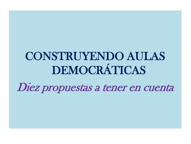 CONSTRUYENDO AULASDEMOCRÁTICASDiez propuestas a tener en cuenta