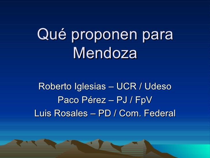 Qué proponen para Mendoza Roberto Iglesias – UCR / Udeso Paco Pérez – PJ / FpV Luis Rosales – PD / Com. Federal