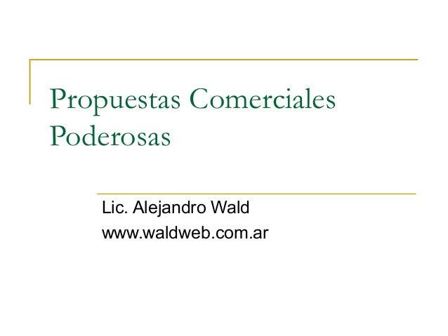 Propuestas Comerciales Poderosas Lic. Alejandro Wald www.waldweb.com.ar