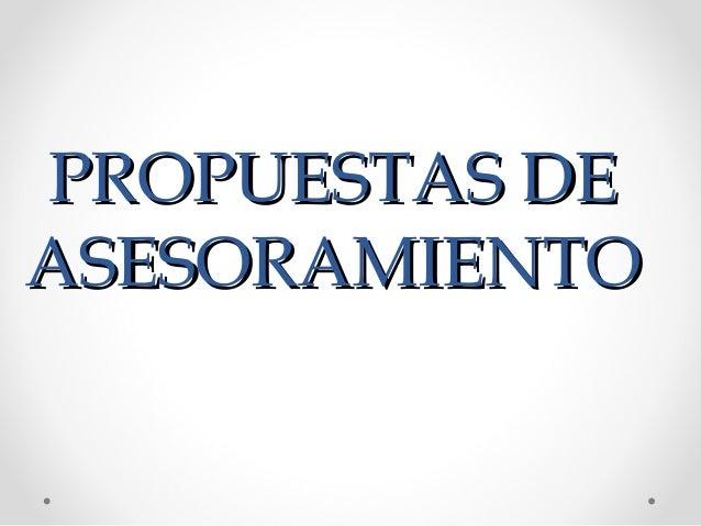 PROPUESTAS DE ASESORAMIENTO