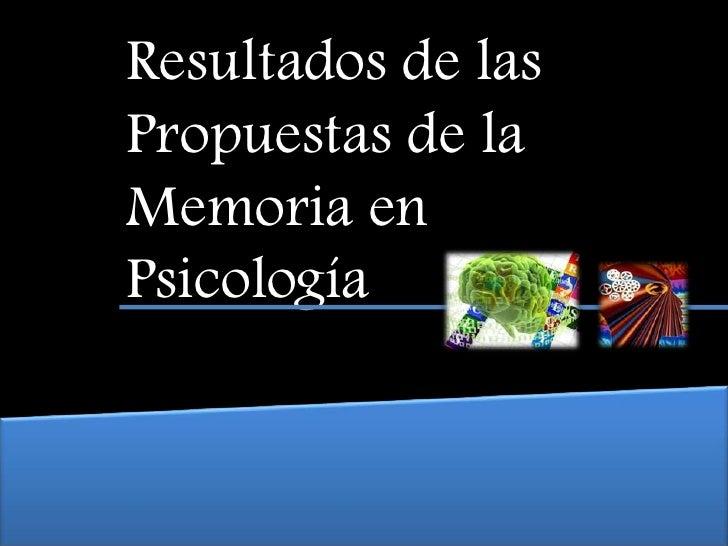 Resultados de las Propuestas de la Memoria en Psicología<br />
