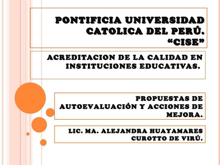"""PONTIFICIA UNIVERSIDAD CATOLICA DEL PERÚ. """"CISE"""" ACREDITACION DE LA CALIDAD EN INSTITUCIONES EDUCATIVAS.  PROPUESTAS DE AU..."""