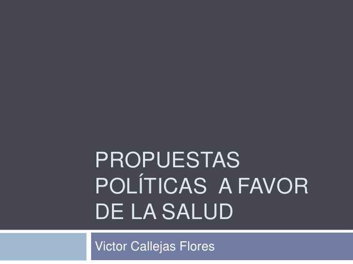PROPUESTASPOLÍTICAS A FAVORDE LA SALUDVictor Callejas Flores