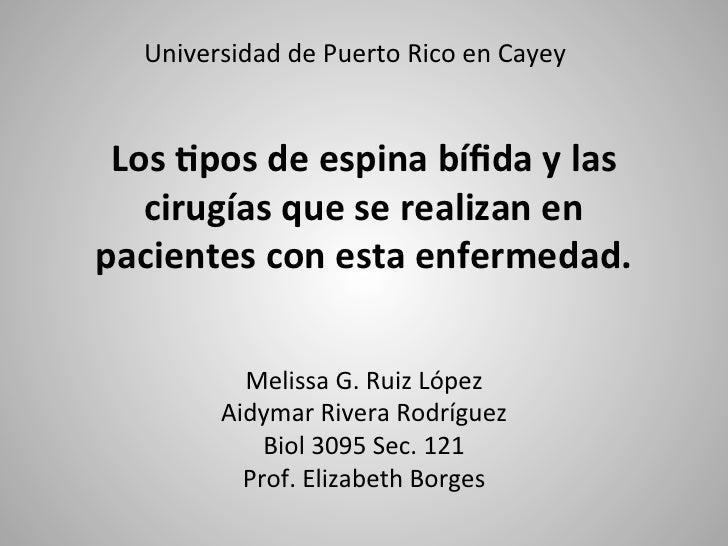 Universidad de Puerto Rico en Cayey  Los %pos de espina bífida y las    cirugías que se rea...