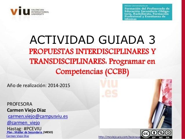 ACTIVIDAD GUIADA 3 PROPUESTAS INTERDISCIPLINARES Y TRANSDISCIPLINARES: Programar en Competencias (CCBB) Año de realización...