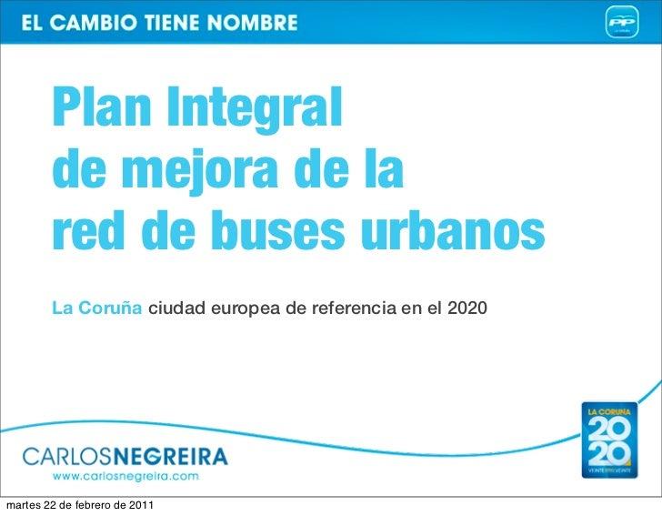Plan Integral        de mejora de la        red de buses urbanos        La Coruña ciudad europea de referencia en el 2020m...