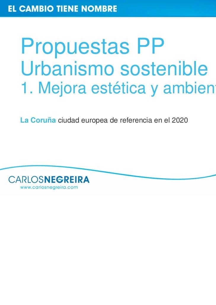 Propuestas PPUrbanismo sostenible1. Mejora estética y ambientalLa Coruña ciudad europea de referencia en el 2020