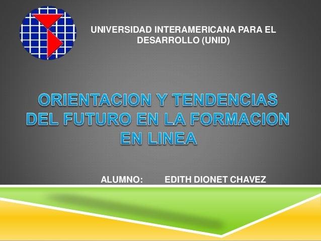 UNIVERSIDAD INTERAMERICANA PARA EL DESARROLLO (UNID) ALUMNO: EDITH DIONET CHAVEZ