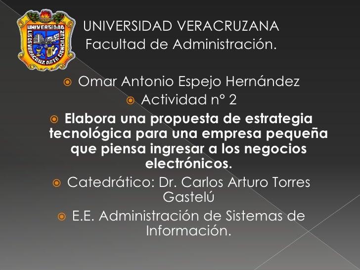 UNIVERSIDAD VERACRUZANA<br />Facultad de Administración.<br />Omar Antonio Espejo Hernández<br />Actividad n° 2<br />Elabo...