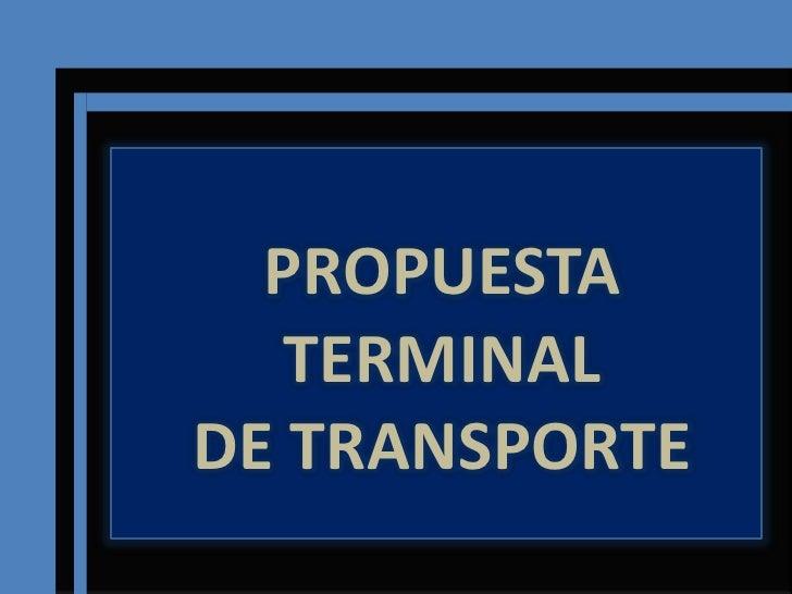 PROPUESTA TERMINAL <br />DE TRANSPORTE<br />