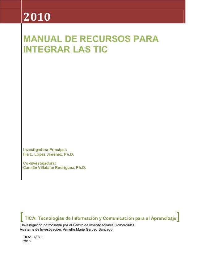 2010 MANUAL DE RECURSOS PARA I NTEGRAR LAS TI C  I estgador Prnci : nv i a i pal Ii E.LópezJi énez Ph. la m , D. Co-I estg...