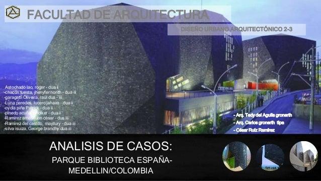 ANALISIS DE CASOS: PARQUE BIBLIOTECA ESPAÑA- MEDELLIN/COLOMBIA FACULTAD DE ARQUITECTURA -Astochado lao, roger - dua ii -ch...