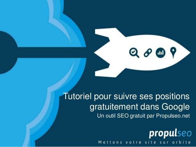 Tutoriel pour suivre ses positions       gratuitement dans Google         Un outil SEO gratuit par Propulseo.net