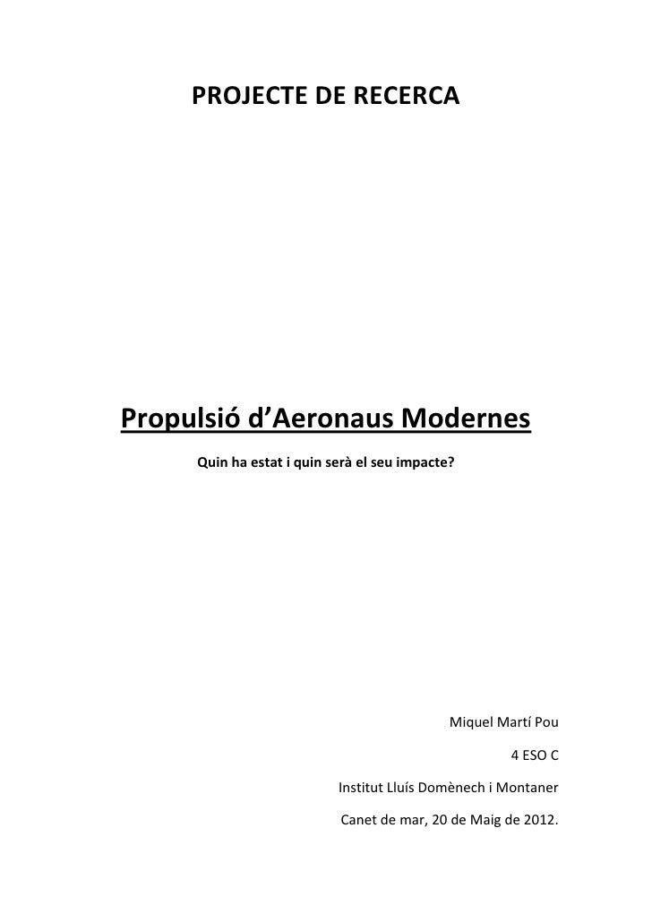 PROJECTE DE RECERCAPropulsió d'Aeronaus Modernes     Quin ha estat i quin serà el seu impacte?                            ...