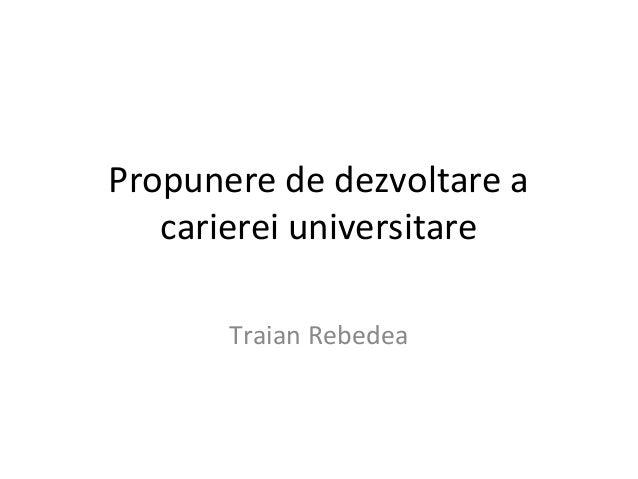 Propunere de dezvoltare a carierei universitare Traian Rebedea