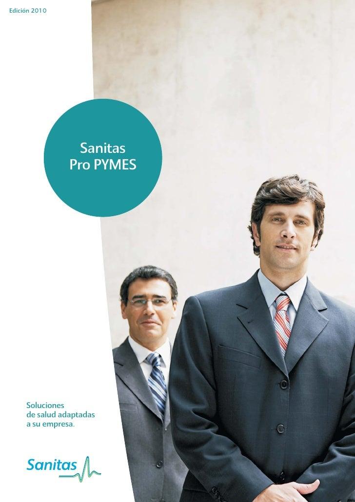 Edición 2010                       Sanitas                 Pro PYMES          Soluciones      de salud adaptadas      a su...