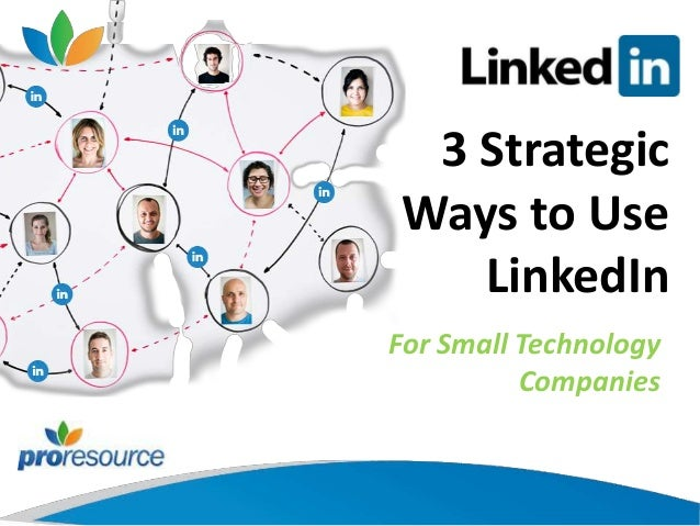 3 Strategic  Ways to Use  LinkedIn  For Small Technology  Companies