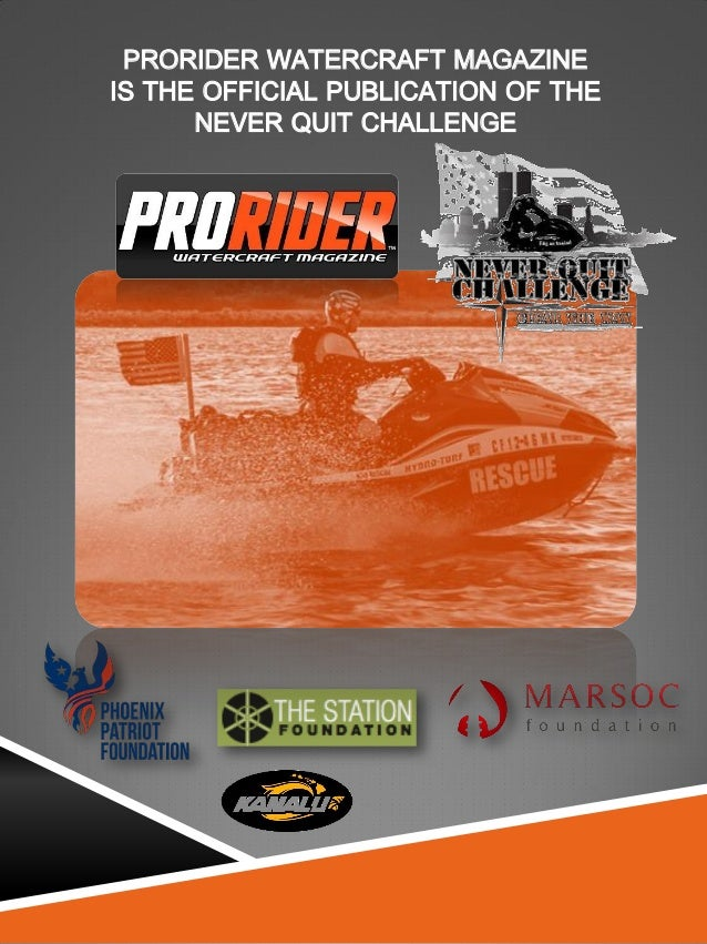 PRORIDER WATERCRAFT MAGAZINE  IS THE OFFICIAL PUBLICATION OF THE  NEVER QUIT CHALLENGE