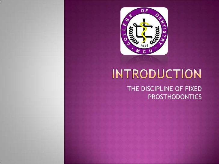 INTRODUCTION<br />THE DISCIPLINE OF FIXED PROSTHODONTICS<br />