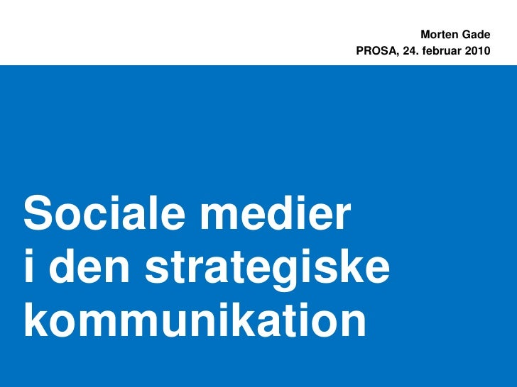 Morten Gade                PROSA, 24. februar 2010     Sociale medier i den strategiske kommunikation