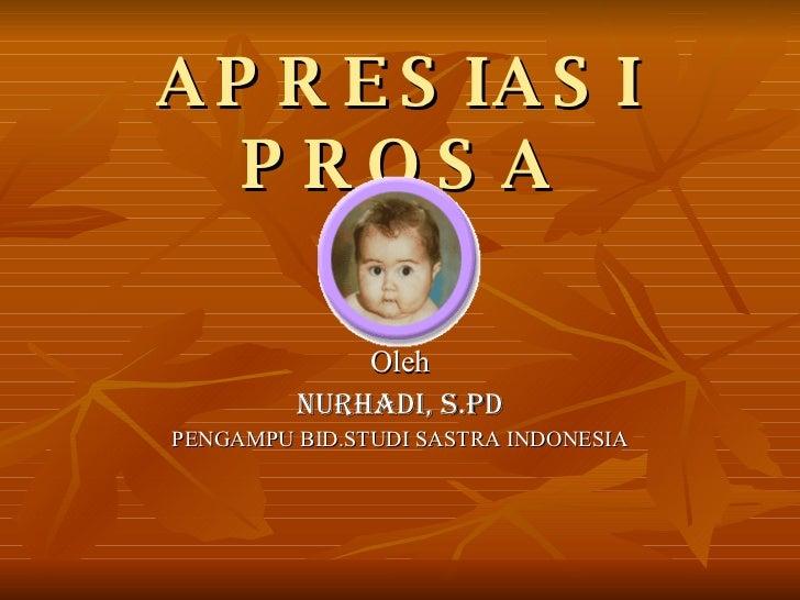 APRESIASI PROSA Oleh NURHADI, S.Pd PENGAMPU BID.STUDI SASTRA INDONESIA