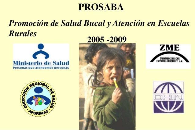 PROSABA Promoción de Salud Bucal y Atención en Escuelas Rurales 2005 -2009