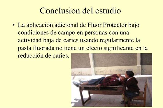 Conclusion del estudio • La aplicación adicional de Fluor Protector bajo condiciones de campo en personas con una activida...
