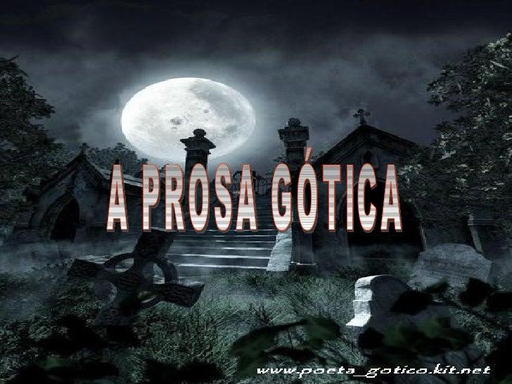 A                                   Prosa                                    GóticaContrapondo-se aos valores racionalista...