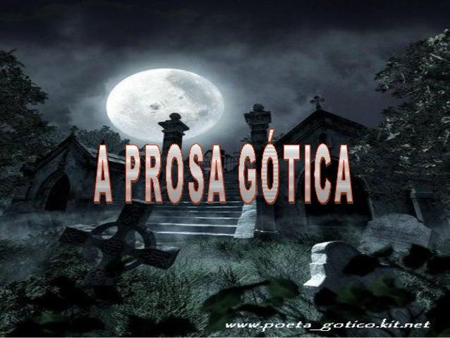 A Prosa Gótica  Contrapondo-se aos valores racionalistas e materialistas da sociedade burguesa,  certos escritores do Roma...