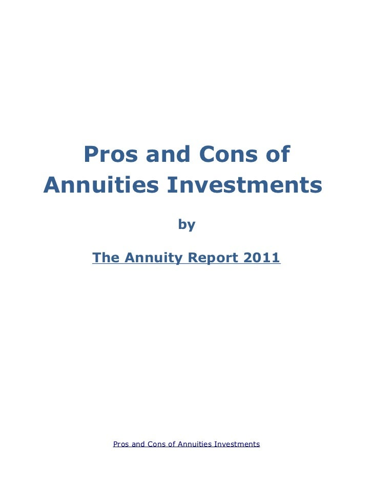 Pros and Cons ofAnnuities Investments                     by   The Annuity Report 2011     Pros and Cons of Annuities Inve...