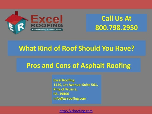 Call Us At 800.798.2950 What Kind of Roof Should You Have?  Pros and Cons of Asphalt Roofing Excel Roofing 1150, 1st Avenu...