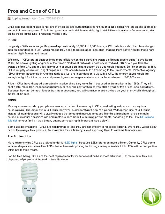 Pros and Cons of CFLs lizping.tumblr.com /post/65598283451 CFLs (and fluorescent tube lights) are lit by an electric curre...