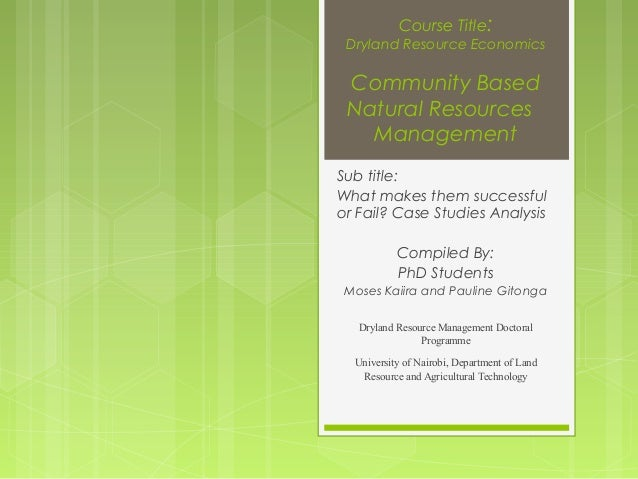 Course Title:  Dryland Resource Economics  Community Based Natural Resources Management Sub title: What makes them success...