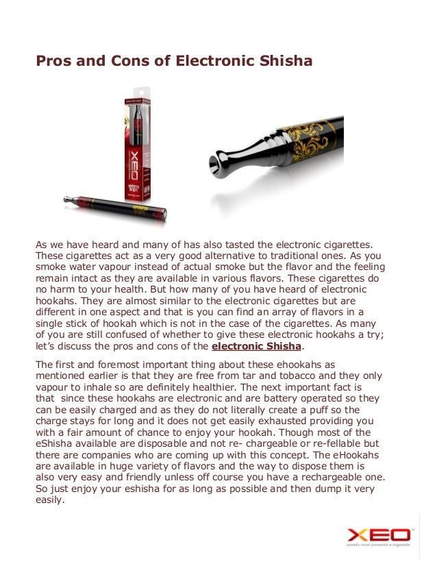 Pros and Cons of Electronic Shisha  As we have heard and many of has also tasted the electronic cigarettes. These cigarett...