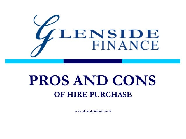 Advantages And Disadvantages Of Hire Purchase >> Pros and Cons of Hire Purchase