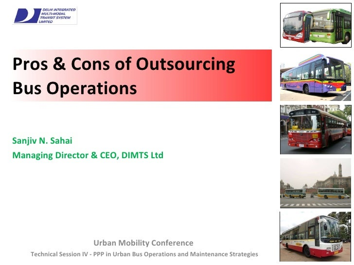 Pros & Cons of Outsourcing Bus Operations Urban Mobility Conference  Technical Session IV - PPP in Urban Bus Operations an...