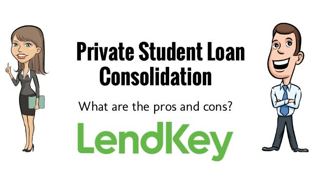 Private Student Loan Consolidation What are the pros and cons?