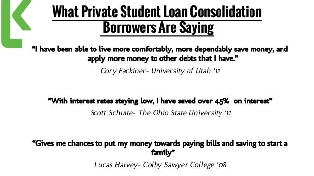who is consolidating private student loans Student loan consolidation student loan refinancing what does it do combines multiple federal loans into one federal loan: combines private and/or federal loans into one private loan.