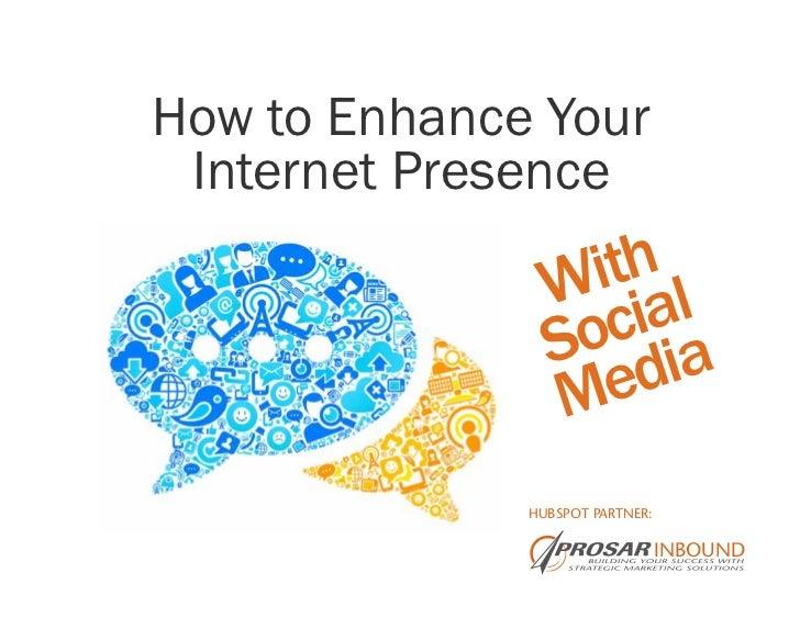 How to Enhance Your Internet Presence                  ith l                W ia                 oc ia                S d ...