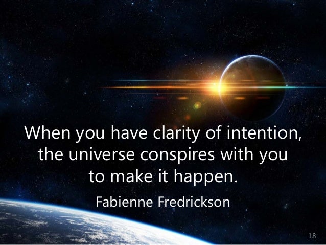 © Prosci Inc. All rights reserved. When you have clarity of intention, the universe conspires with you to make it happen. ...