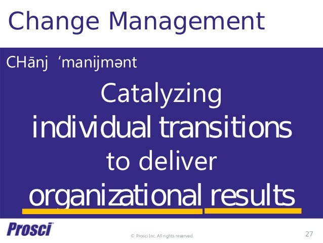 © Prosci Inc. All rights reserved. Value Management Change Management Catalyzing individual transitions to deliver organiz...