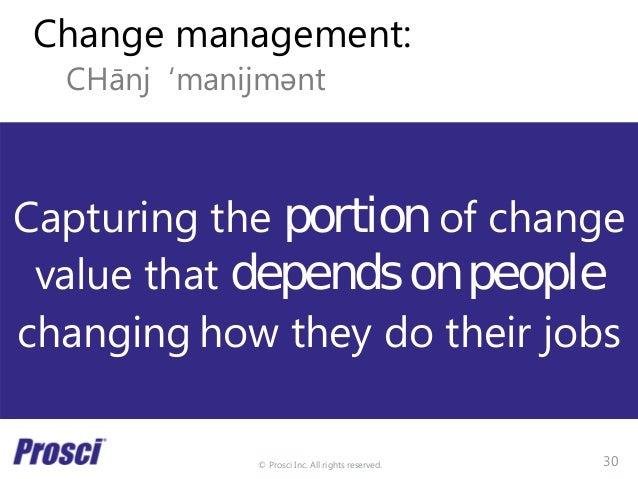 © Prosci Inc. All rights reserved. Change management: CHānj 'manijmǝnt Capturing the portion of change value that depends ...