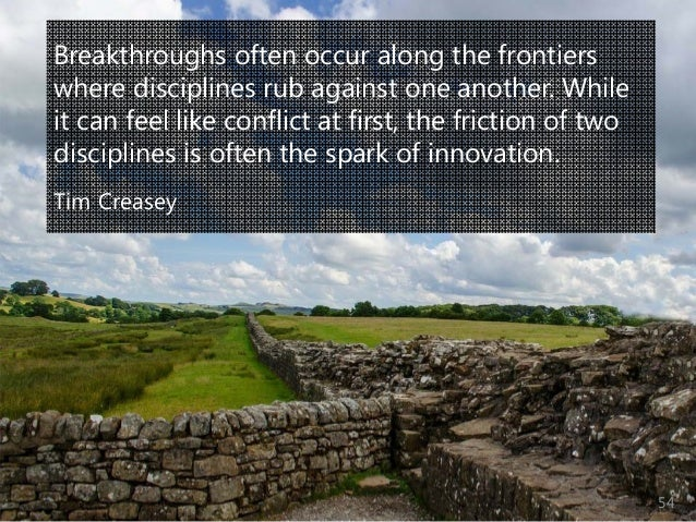 © Prosci Inc. All rights reserved. Breakthroughs often occur along the frontiers where disciplines rub against one another...
