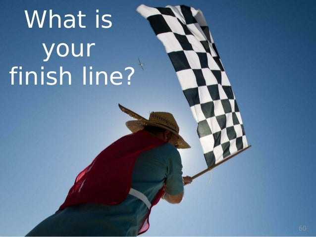 © Prosci Inc. All rights reserved. What is your finish line? 60