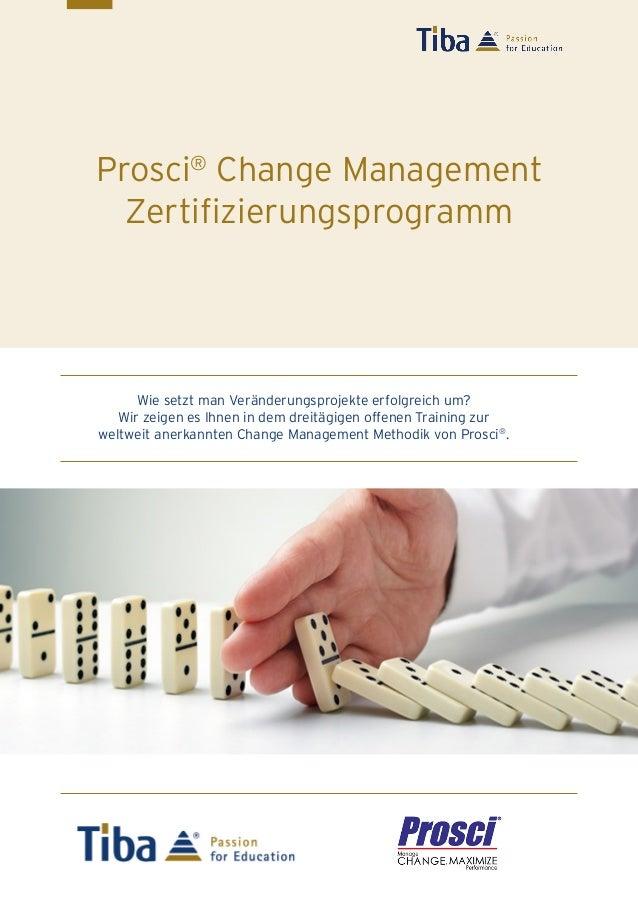 1 Prosci® Change Management Zertifizierungsprogramm Wie setzt man Veränderungsprojekte erfolgreich um? Wir zeigen es Ihnen...