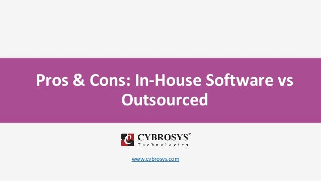 Pros & Cons: In-House Software vs Outsourced www.cybrosys.com