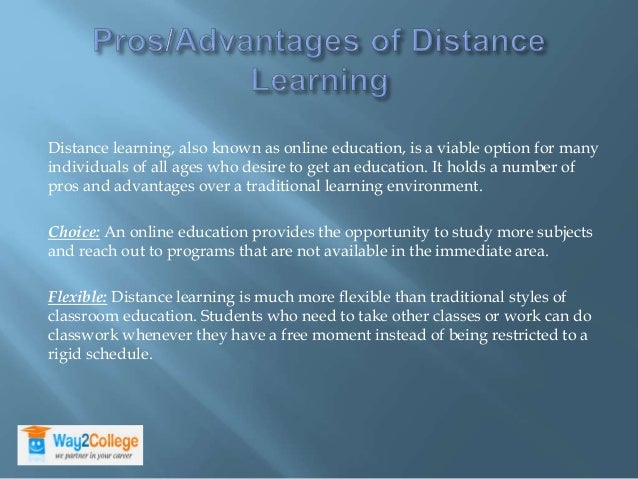the pros and cons of distance learning Advantages and disadvantages of distance learning like any kind of educational program, distance learning comes with a host of pros and cons before you enroll in.