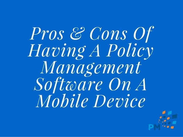 Pros & Cons Of Having A Policy Management Software On A Mobile Device